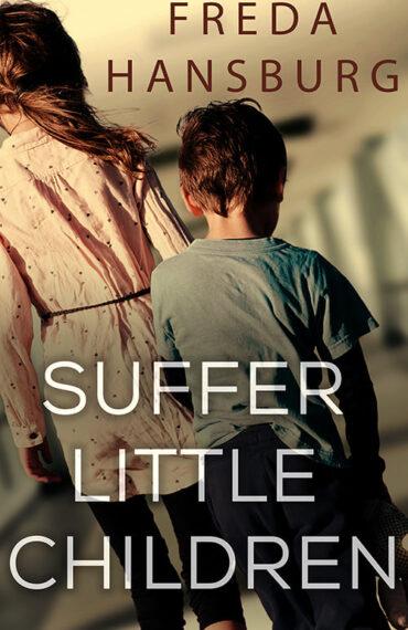 psychological thriller Suffer Little Children by Dr. Freda Hansburg